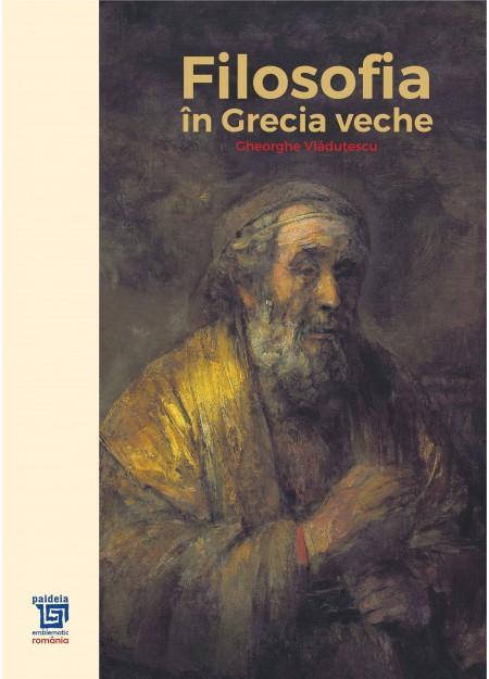 Filosofia în Grecia veche - Gheorghe Vladutescu