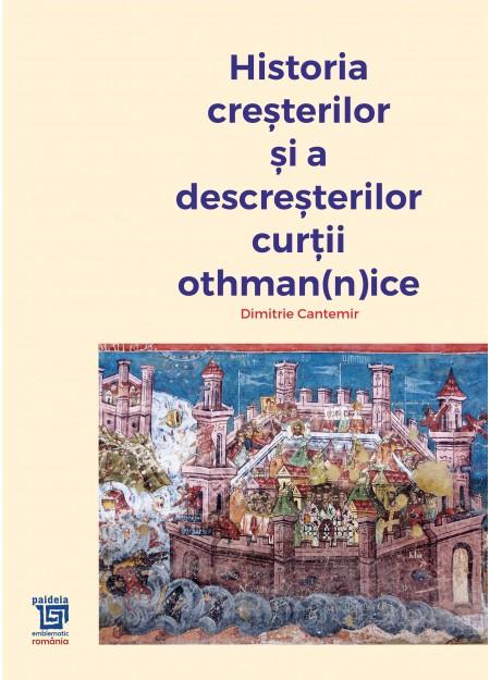 Istoria cresterilor si a descresterilor curtii othoma[n]ince - Dimitrie Cantemir